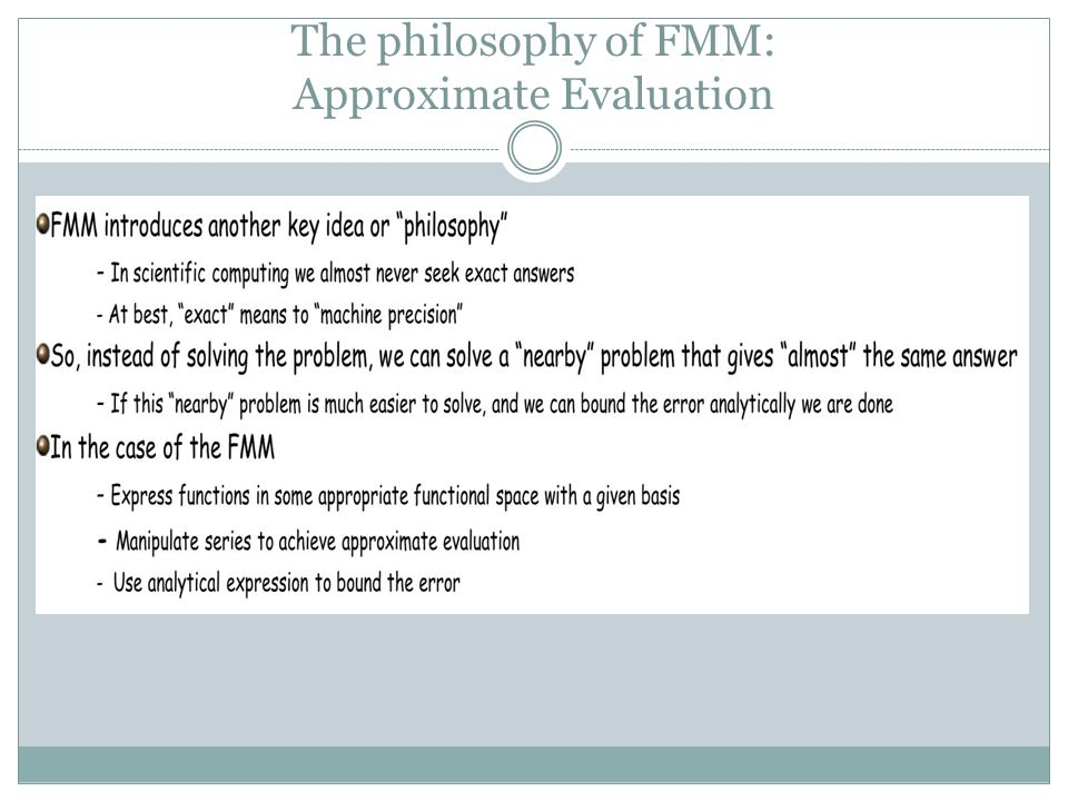 The philosophy of FMM: Approximate Evaluation