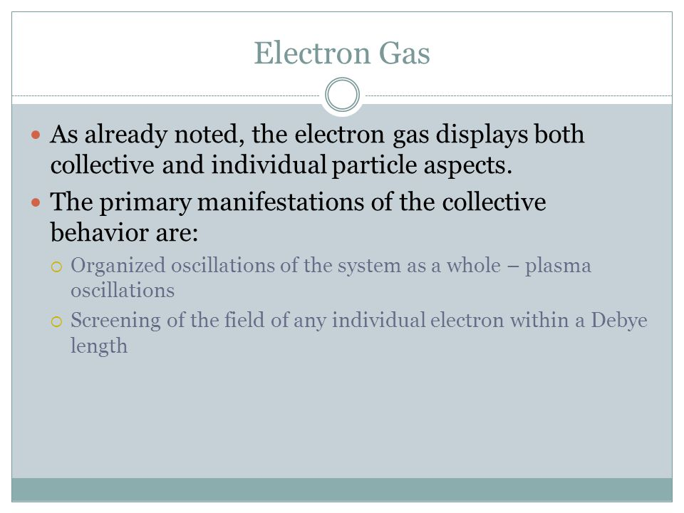 Electron Gas As already noted, the electron gas displays both collective and individual particle aspects.