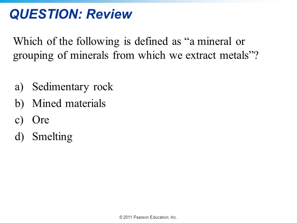 QUESTION: Review Which of the following is defined as a mineral or grouping of minerals from which we extract metals