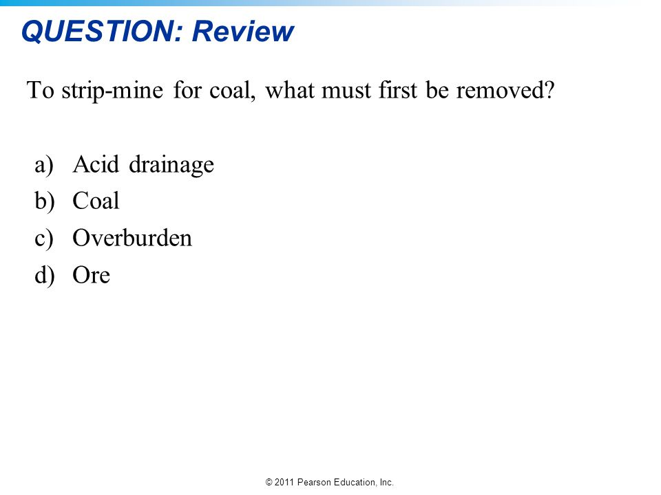 QUESTION: Review To strip-mine for coal, what must first be removed