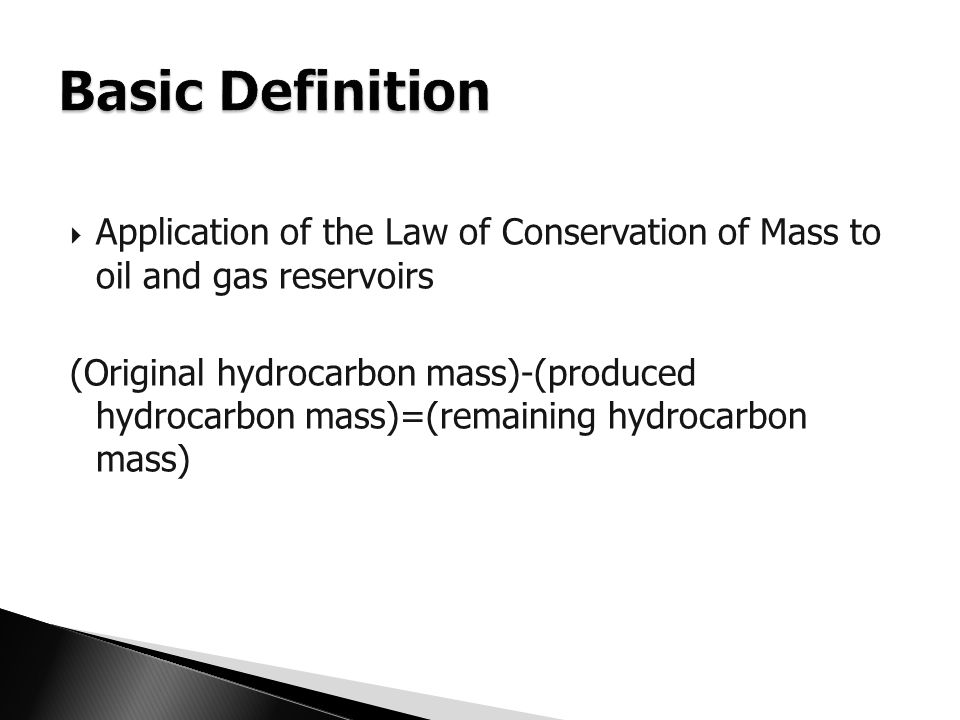 Basic Definition Application of the Law of Conservation of Mass to oil and gas reservoirs.