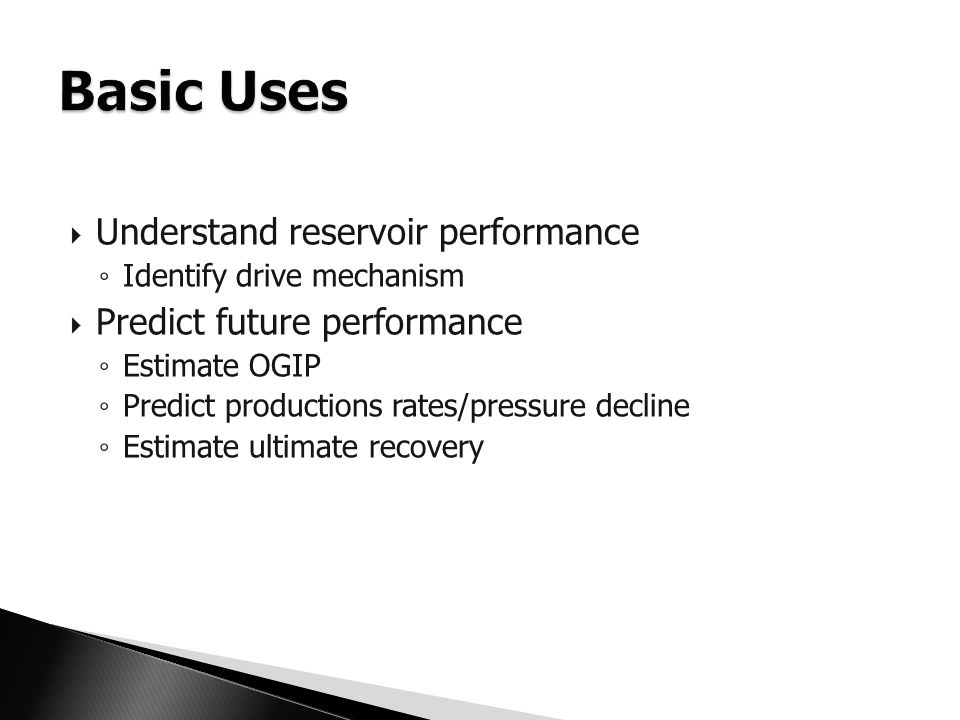Basic Uses Understand reservoir performance Predict future performance
