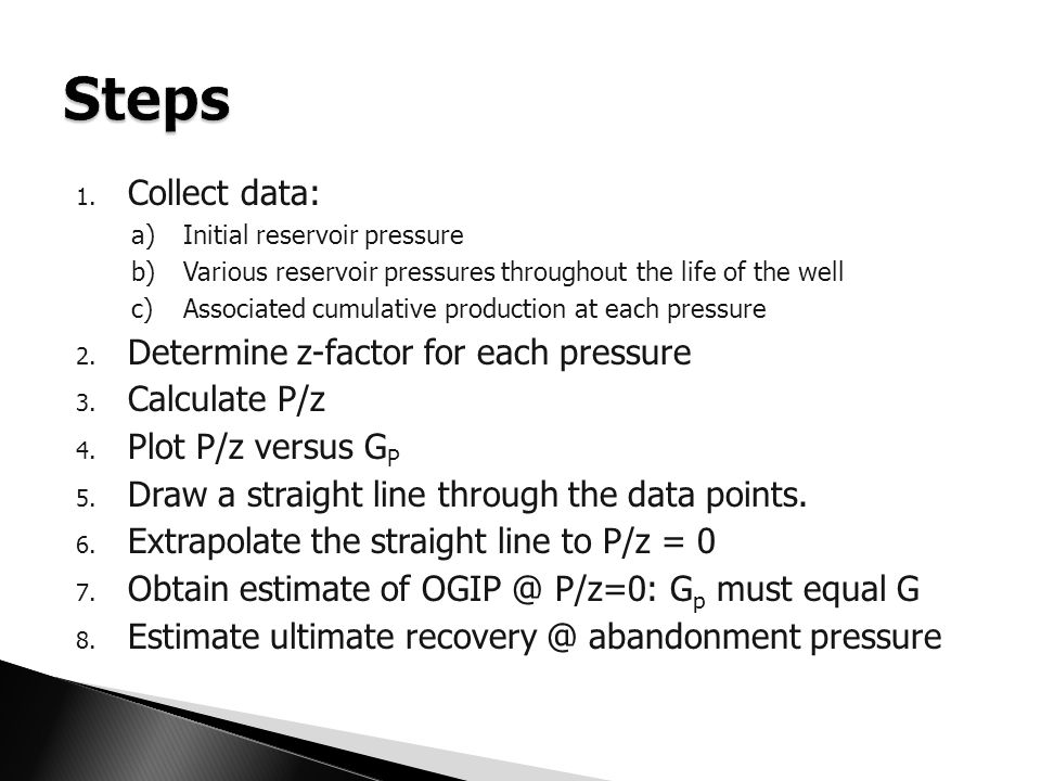 Steps Collect data: Determine z-factor for each pressure Calculate P/z