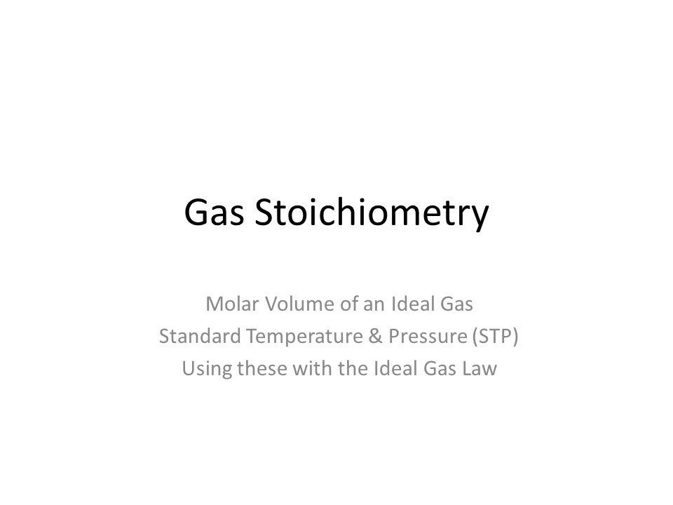 Gas Stoichiometry Molar Volume of an Ideal Gas
