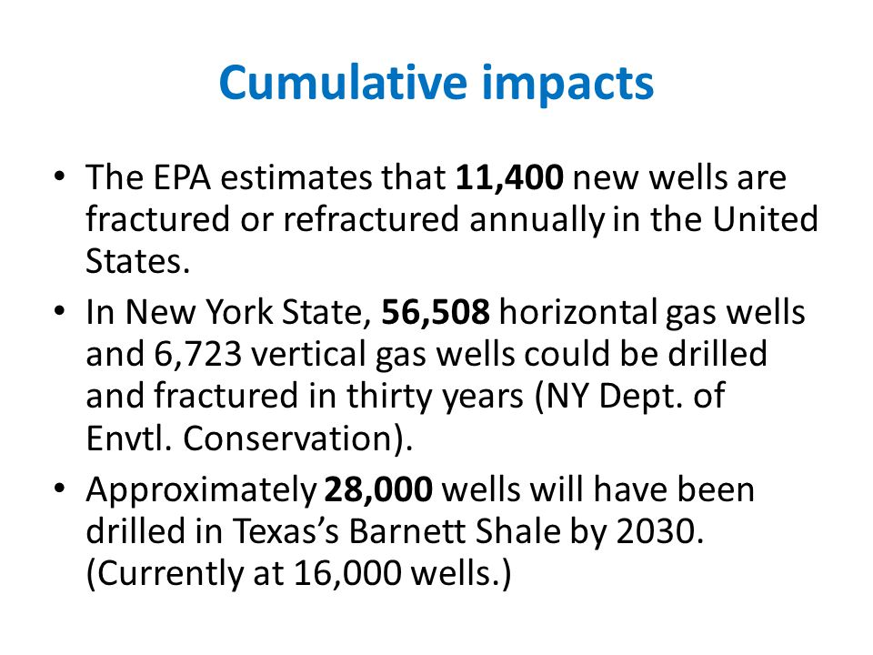 Cumulative impacts The EPA estimates that 11,400 new wells are fractured or refractured annually in the United States.