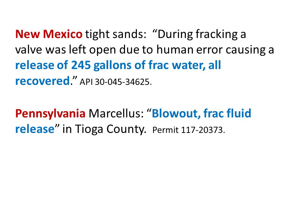 New Mexico tight sands: During fracking a valve was left open due to human error causing a release of 245 gallons of frac water, all recovered. API 30-045-34625.