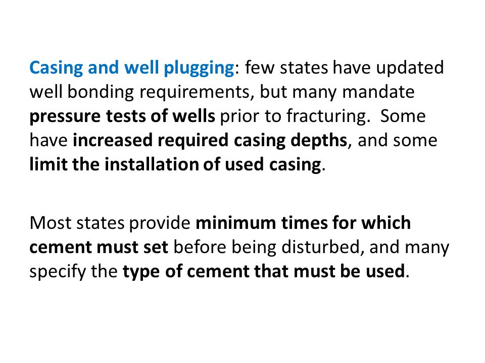 Casing and well plugging: few states have updated well bonding requirements, but many mandate pressure tests of wells prior to fracturing.