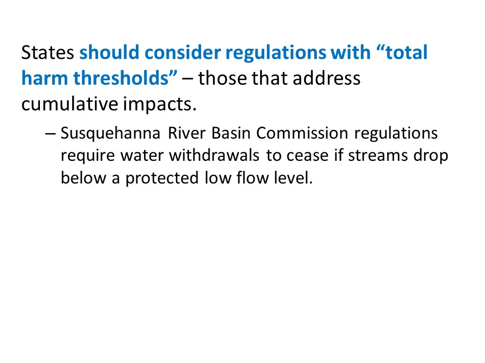 States should consider regulations with total harm thresholds – those that address cumulative impacts.