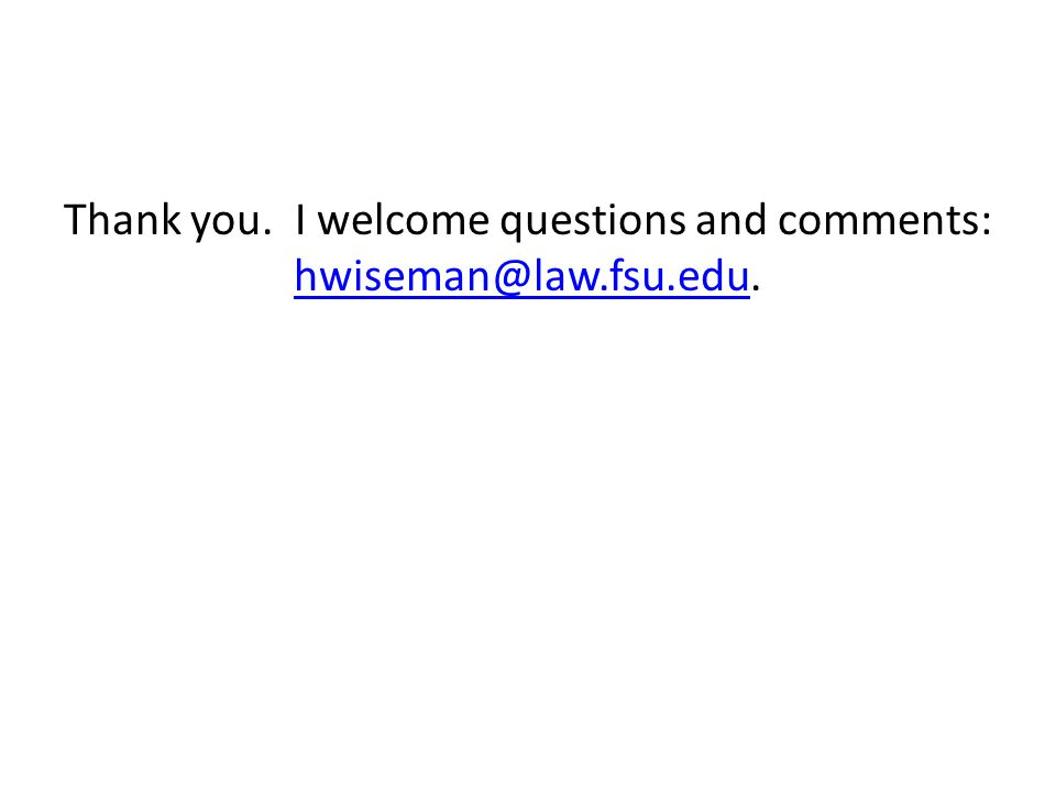 Thank you. I welcome questions and comments: hwiseman@law.fsu.edu.