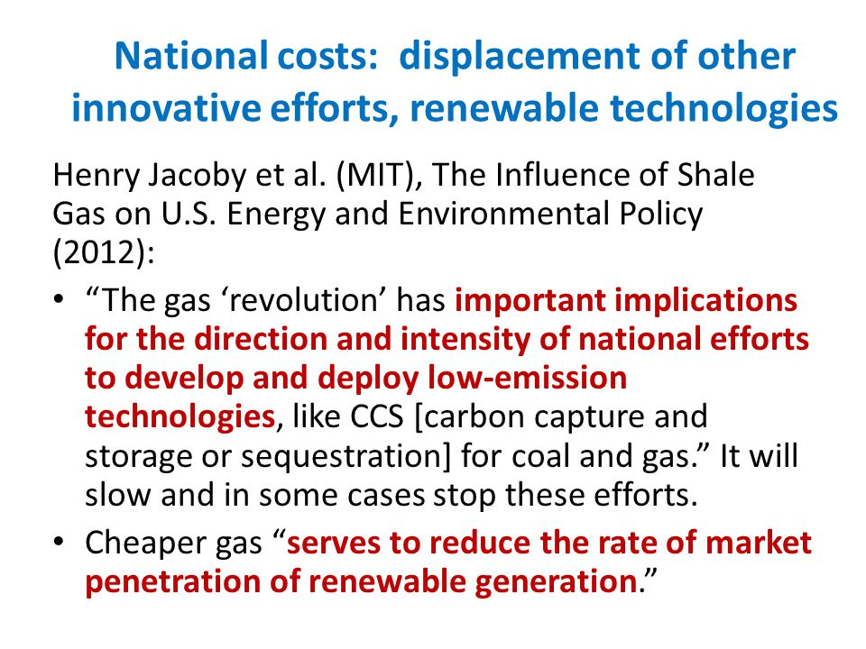 National costs: displacement of other innovative efforts, renewable technologies