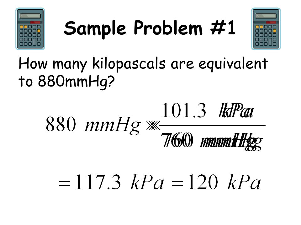 Sample Problem #1 How many kilopascals are equivalent to 880mmHg