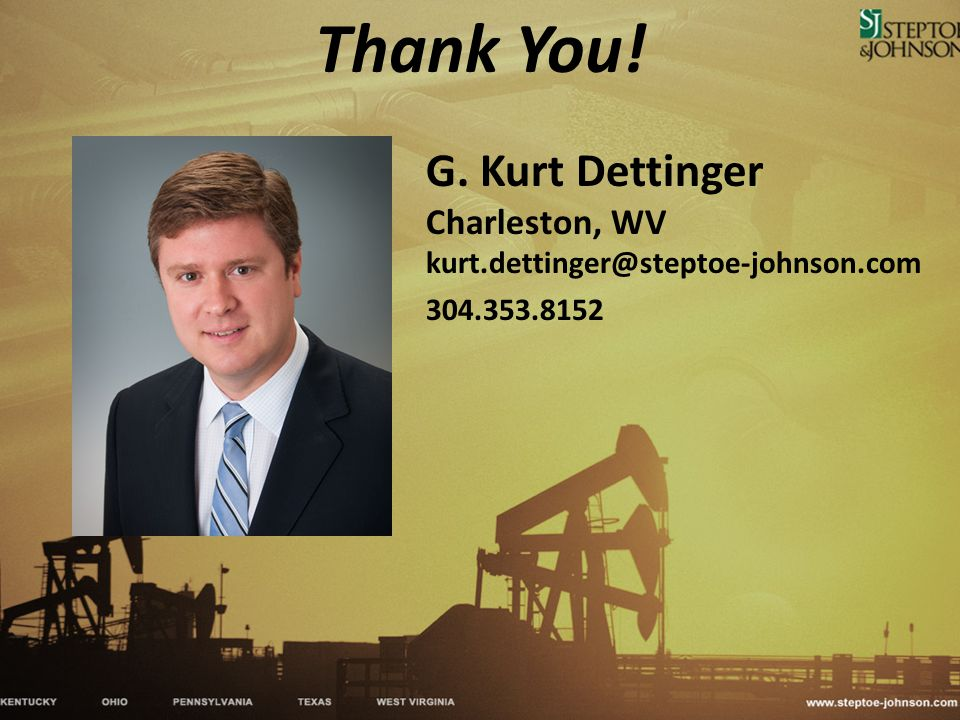 Thank You! G. Kurt Dettinger Charleston, WV