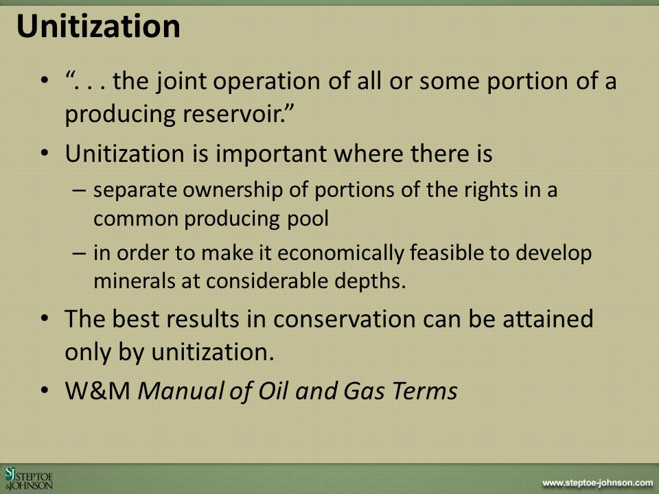 Unitization . . . the joint operation of all or some portion of a producing reservoir. Unitization is important where there is.