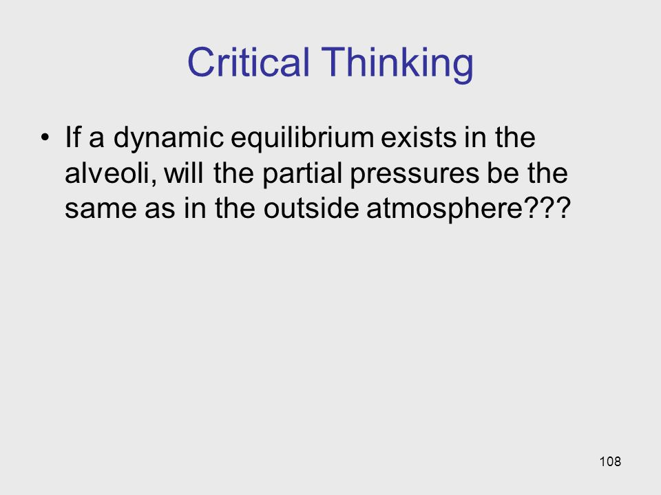Critical Thinking If a dynamic equilibrium exists in the alveoli, will the partial pressures be the same as in the outside atmosphere