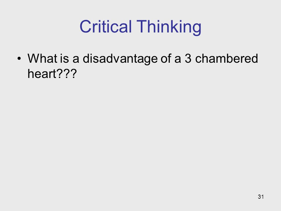 Critical Thinking What is a disadvantage of a 3 chambered heart