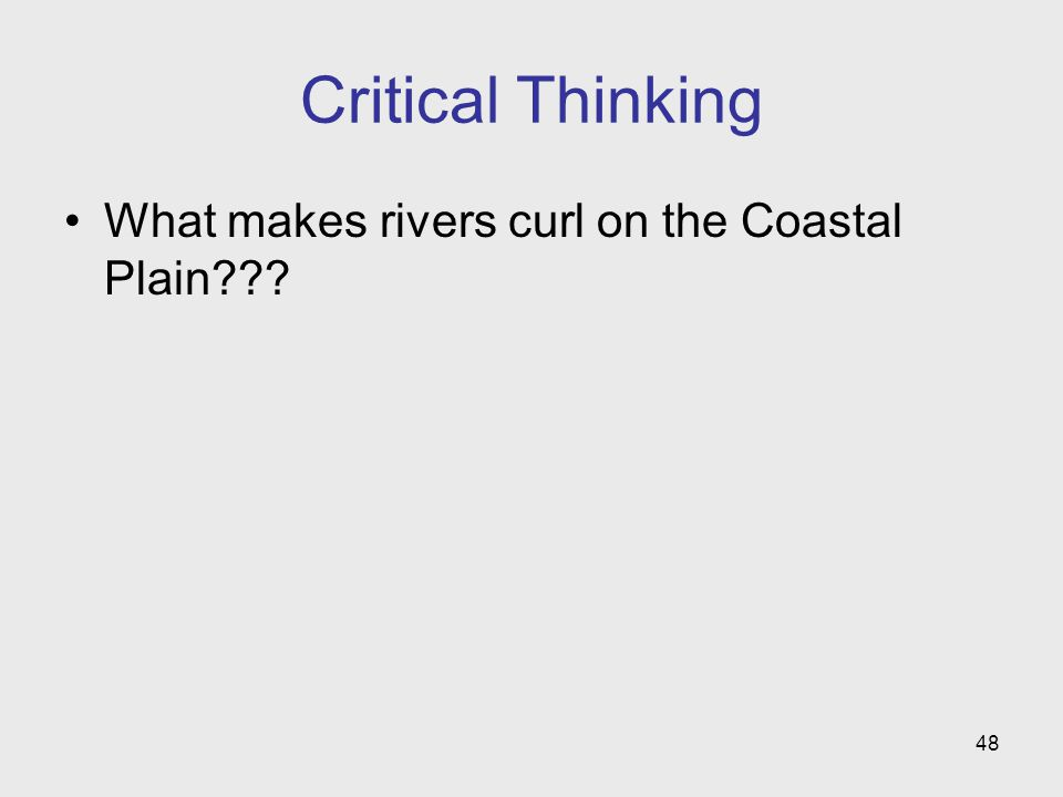 Critical Thinking What makes rivers curl on the Coastal Plain