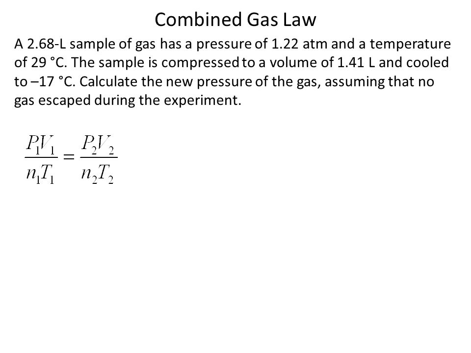 Combined Gas Law A 2.68-L sample of gas has a pressure of 1.22 atm and a temperature.