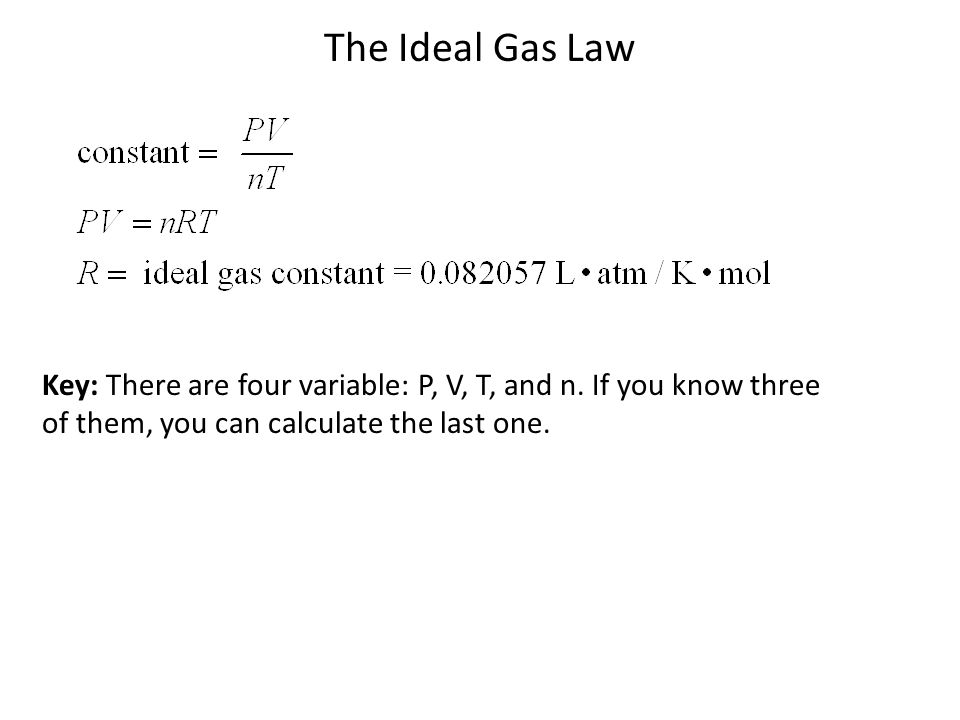 The Ideal Gas Law Key: There are four variable: P, V, T, and n.