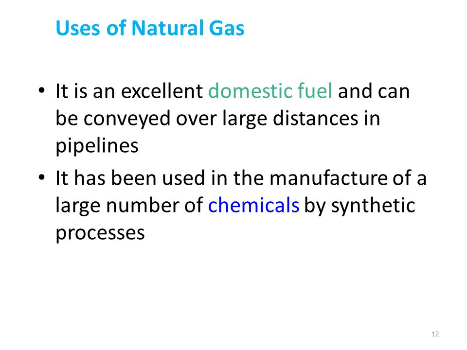 Uses of Natural Gas It is an excellent domestic fuel and can be conveyed over large distances in pipelines.