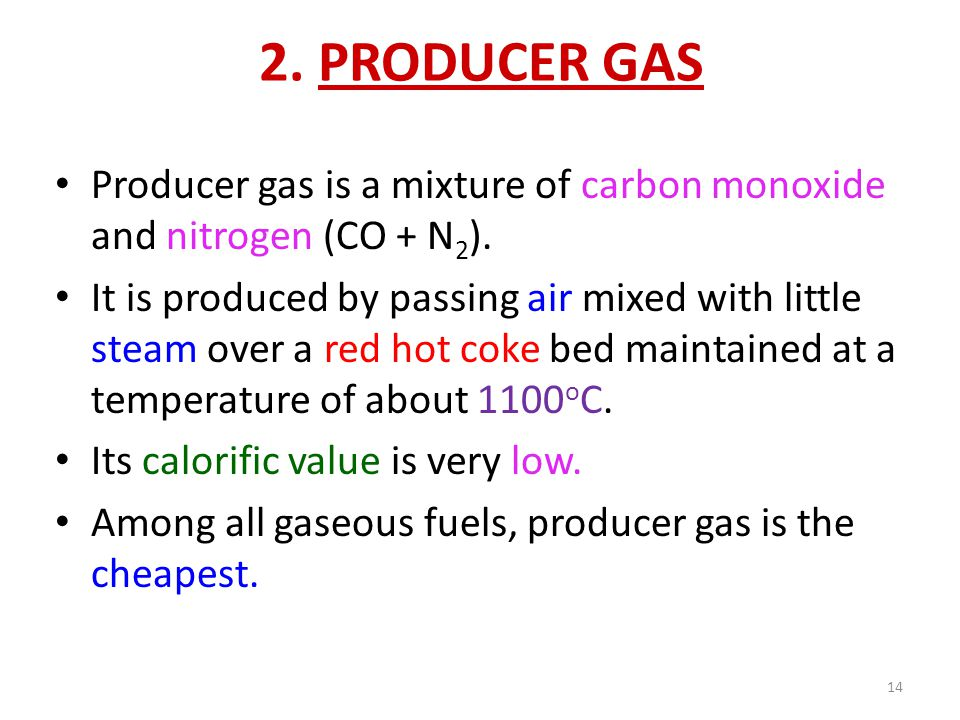 2. PRODUCER GAS Producer gas is a mixture of carbon monoxide and nitrogen (CO + N2).