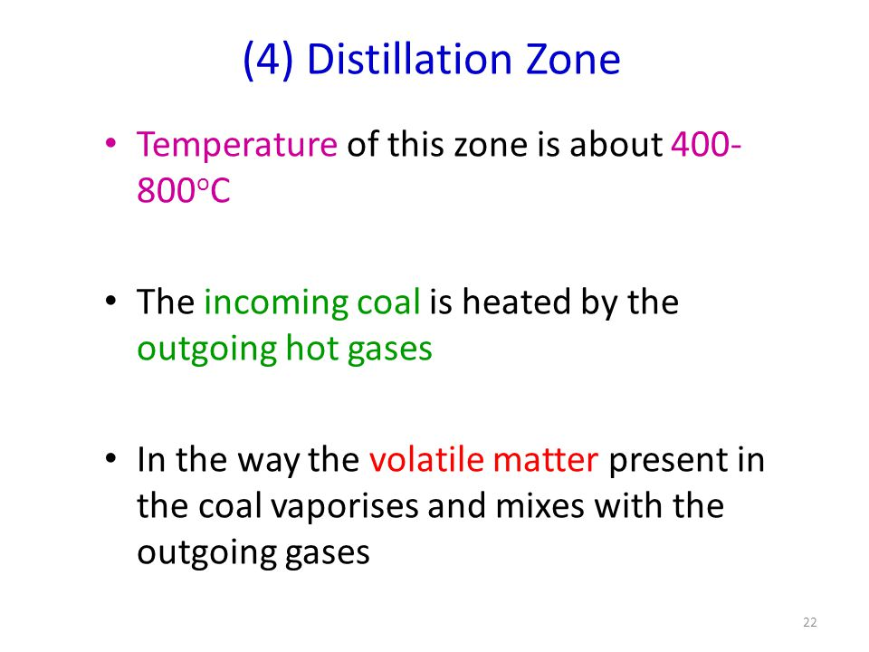 (4) Distillation Zone Temperature of this zone is about 400-800oC