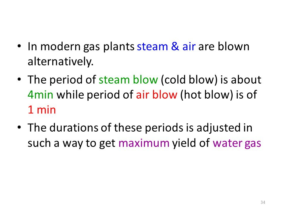 In modern gas plants steam & air are blown alternatively.