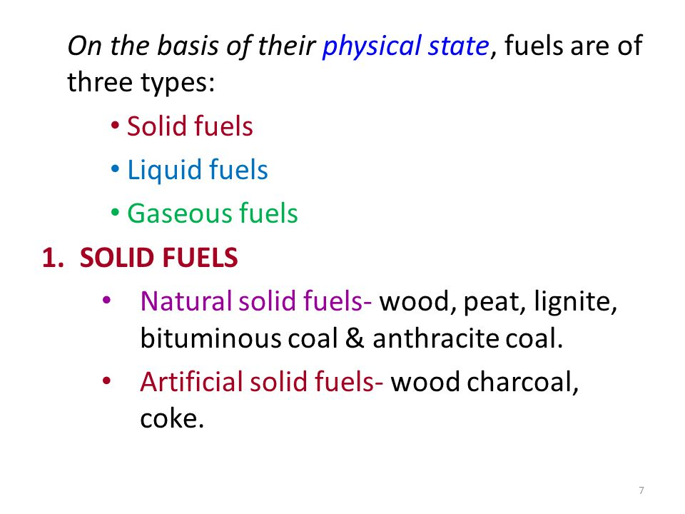 On the basis of their physical state, fuels are of three types: