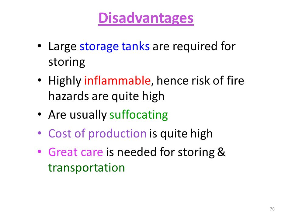 Disadvantages Large storage tanks are required for storing