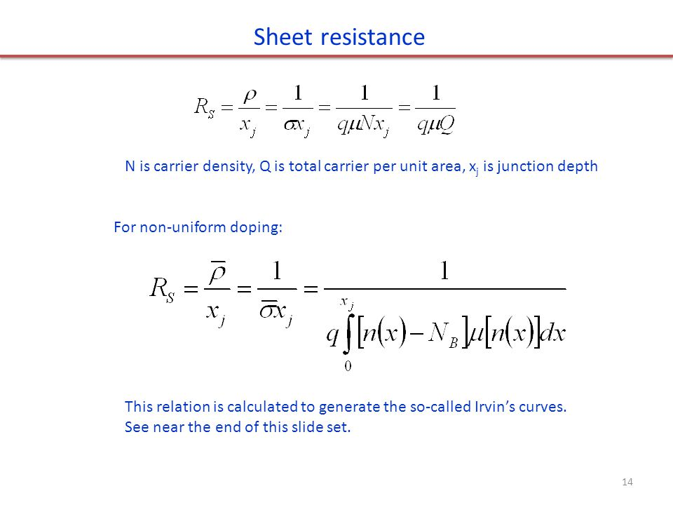 Sheet resistance N is carrier density, Q is total carrier per unit area, xj is junction depth. For non-uniform doping: