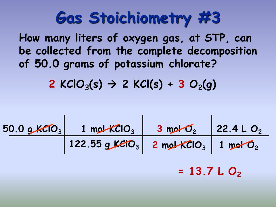 Gas Stoichiometry #3 How many liters of oxygen gas, at STP, can be collected from the complete decomposition of 50.0 grams of potassium chlorate
