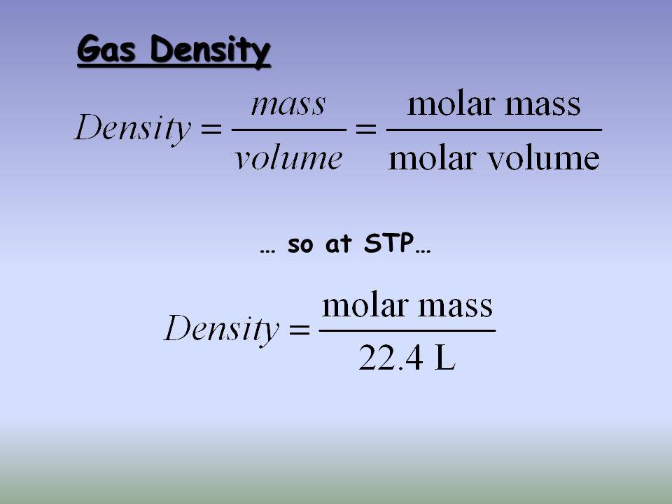 Gas Density … so at STP…