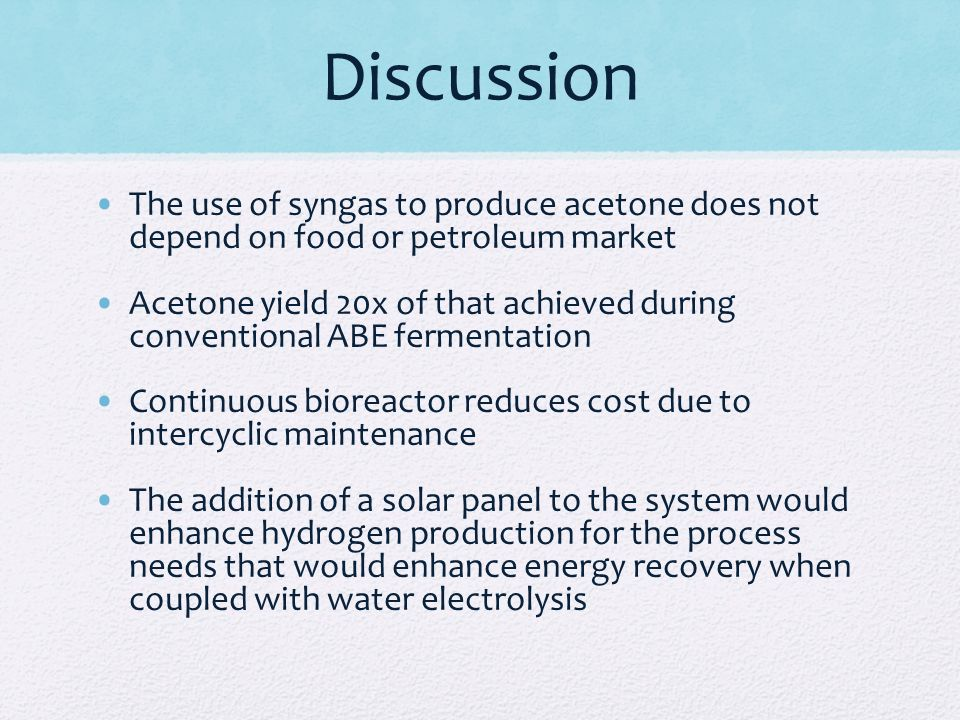 Discussion The use of syngas to produce acetone does not depend on food or petroleum market.