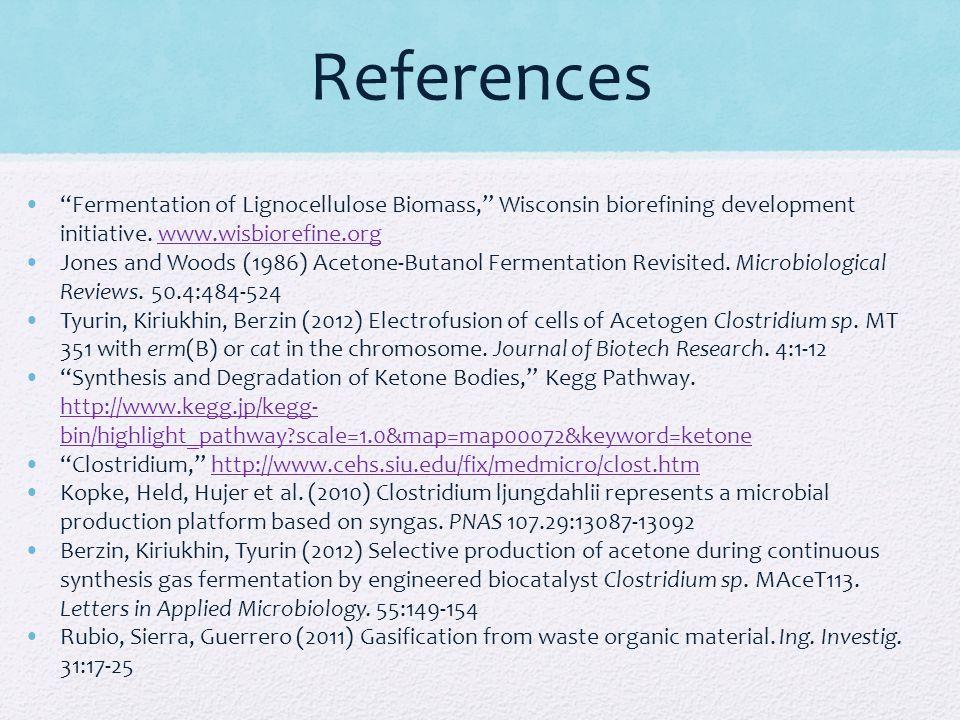 References Fermentation of Lignocellulose Biomass, Wisconsin biorefining development initiative. www.wisbiorefine.org.