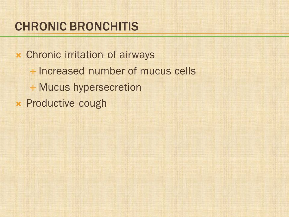 Chronic Bronchitis Chronic irritation of airways