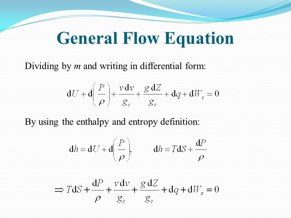 General Flow Equation Dividing by m and writing in differential form: By using the enthalpy and entropy definition: