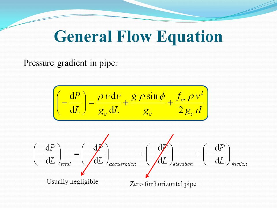 General Flow Equation Pressure gradient in pipe: Usually negligible