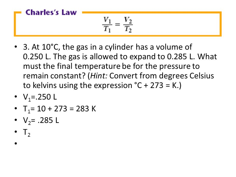 3. At 10°C, the gas in a cylinder has a volume of 0. 250 L