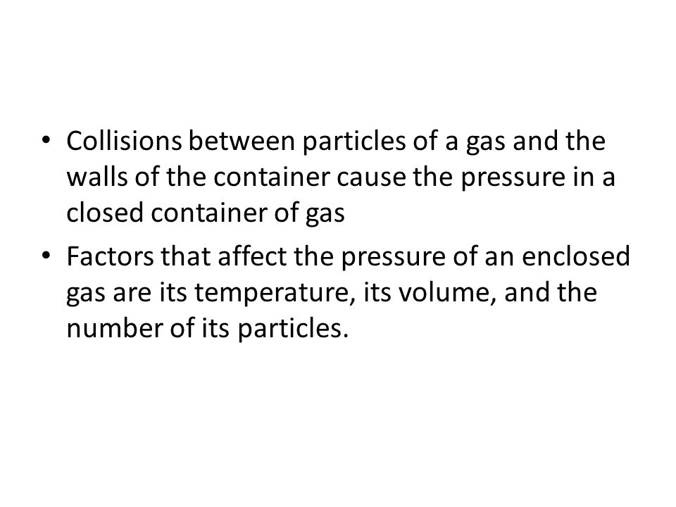 Collisions between particles of a gas and the walls of the container cause the pressure in a closed container of gas