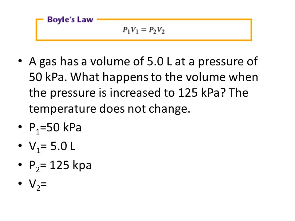 A gas has a volume of 5. 0 L at a pressure of 50 kPa