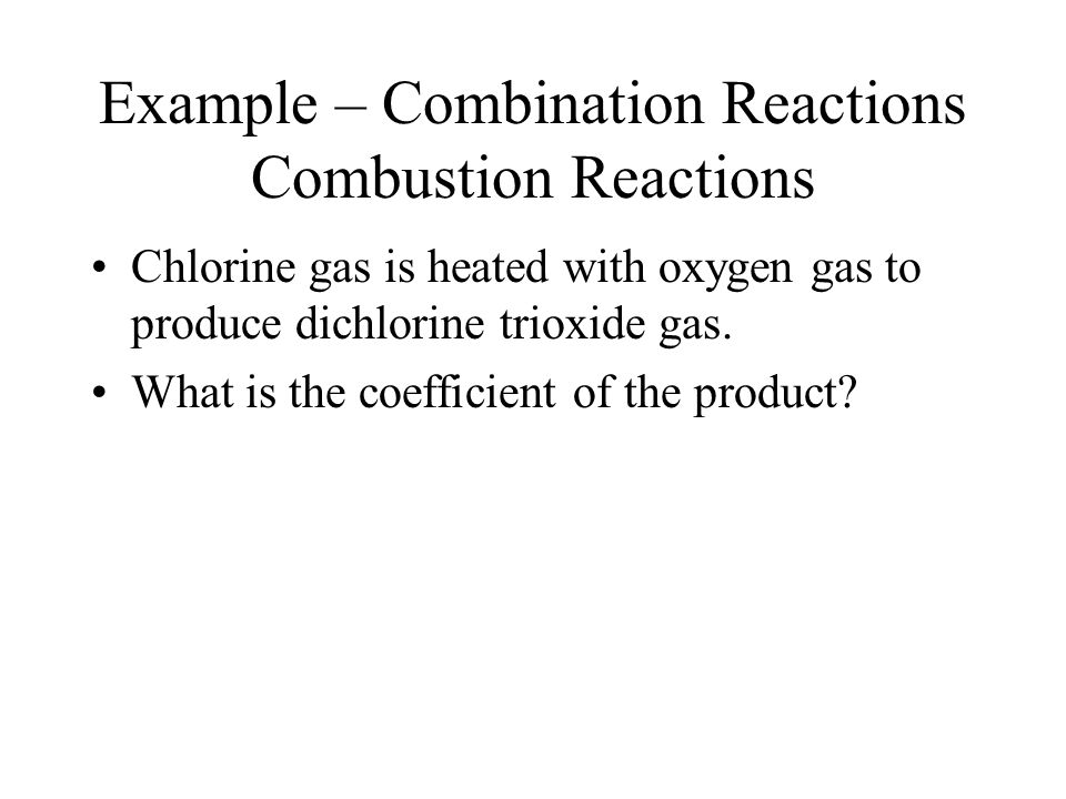 Example – Combination Reactions Combustion Reactions