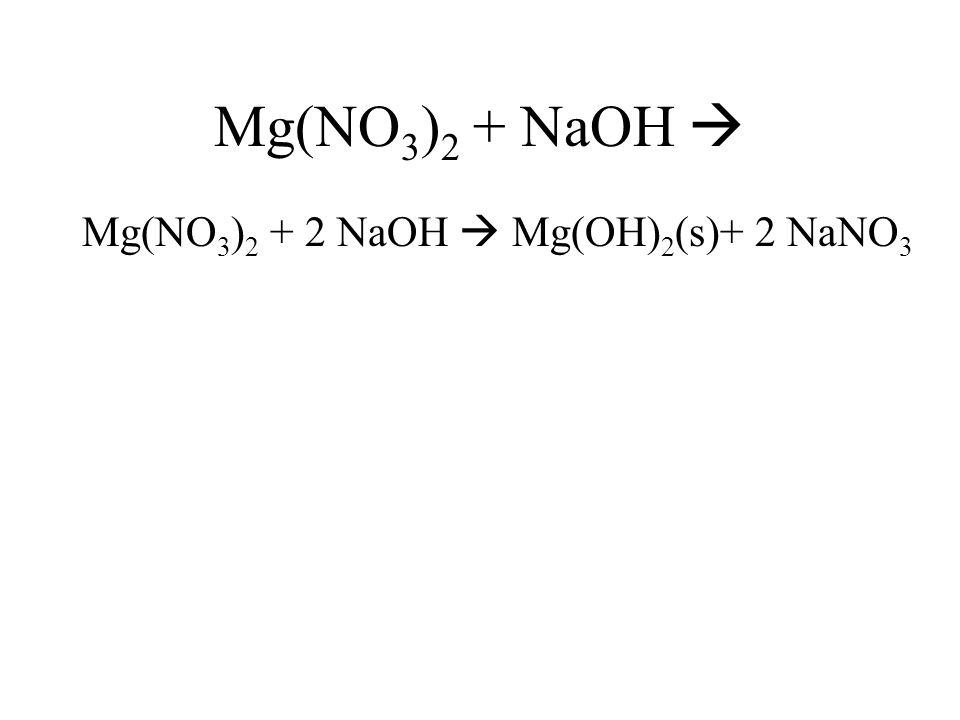 Mg(NO3)2 + NaOH  Mg(NO3)2 + 2 NaOH  Mg(OH)2(s)+ 2 NaNO3