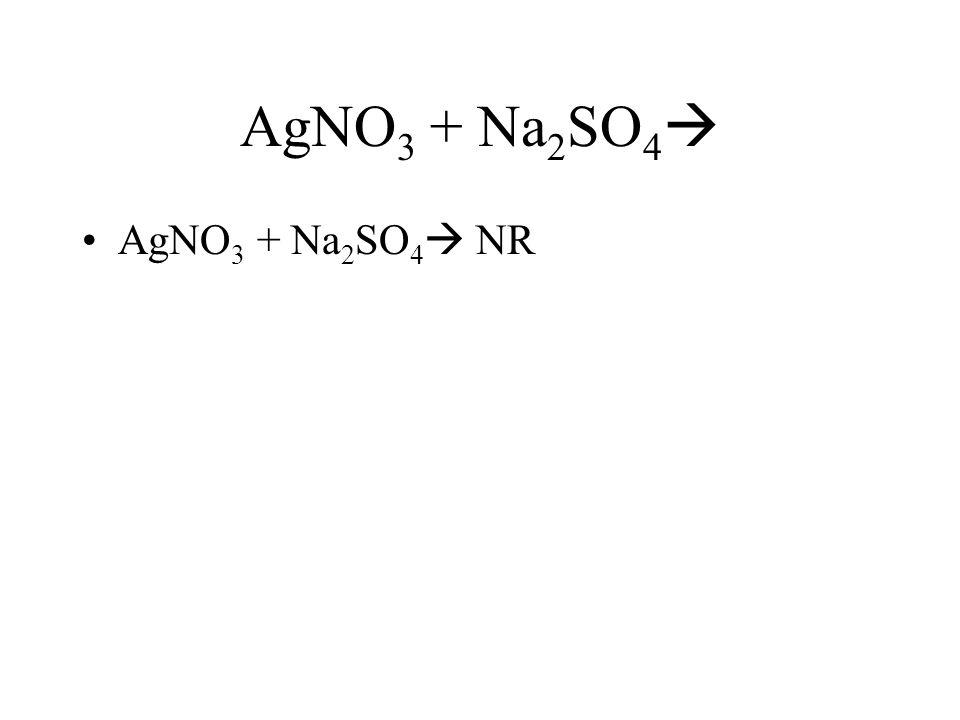 AgNO3 + Na2SO4 AgNO3 + Na2SO4 NR