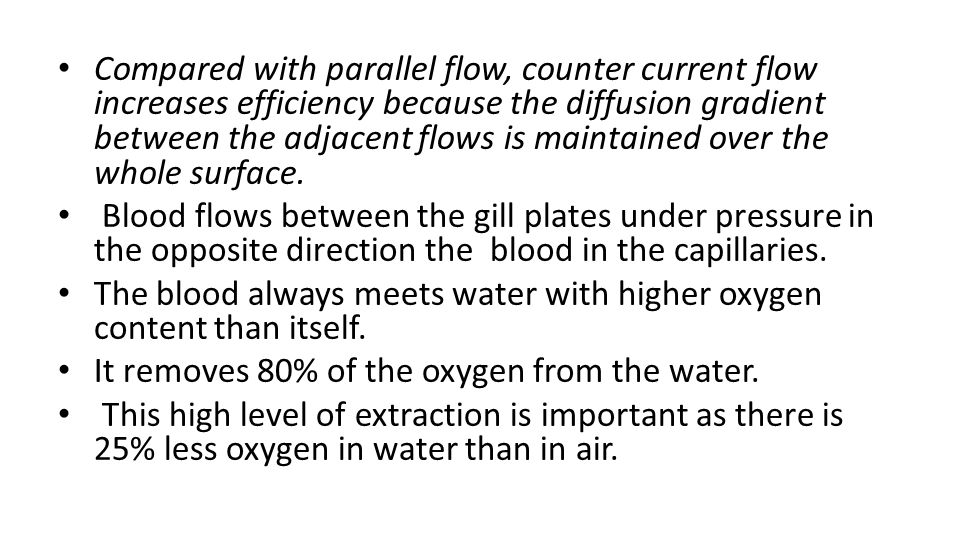 Compared with parallel flow, counter current flow increases efficiency because the diffusion gradient between the adjacent flows is maintained over the whole surface.