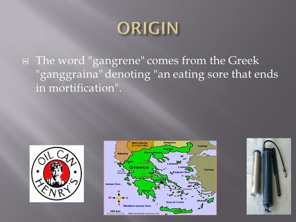 ORIGIN The word gangrene comes from the Greek ganggraina denoting an eating sore that ends in mortification .