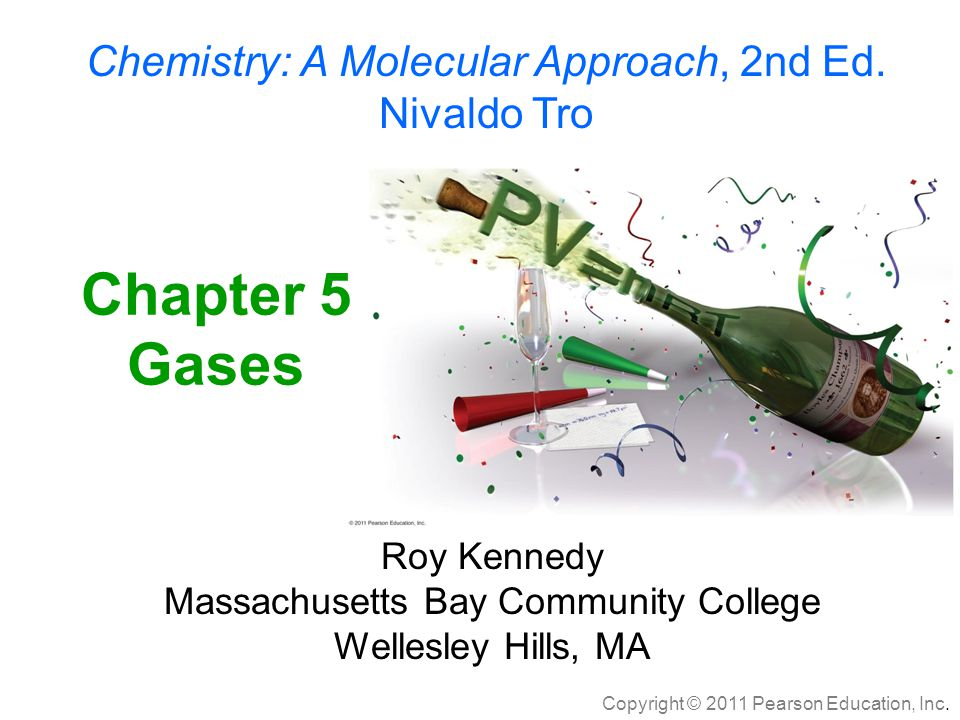 Chapter 5 Gases Chemistry: A Molecular Approach, 2nd Ed. Nivaldo Tro