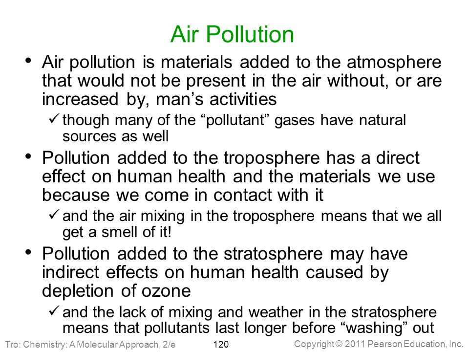 Air Pollution Air pollution is materials added to the atmosphere that would not be present in the air without, or are increased by, man's activities.