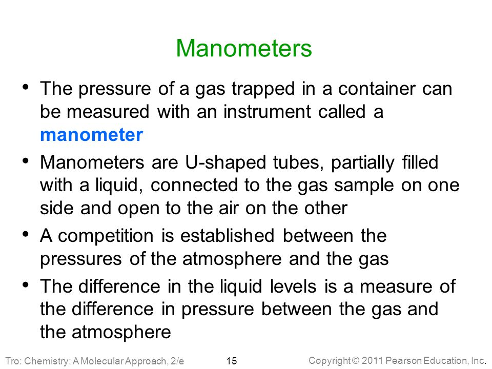 Manometers The pressure of a gas trapped in a container can be measured with an instrument called a manometer.