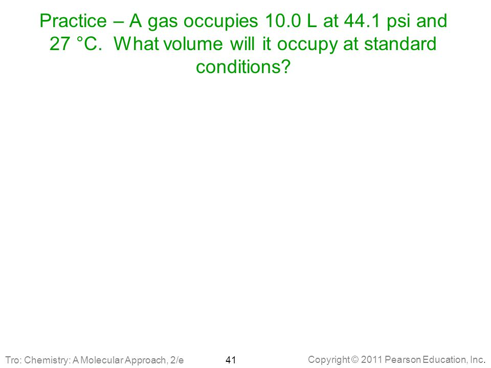Practice – A gas occupies 10. 0 L at 44. 1 psi and 27 °C