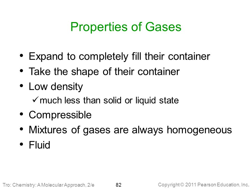 Properties of Gases Expand to completely fill their container