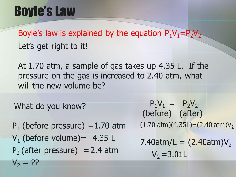 Boyle's Law Boyle's law is explained by the equation P1V1=P2V2